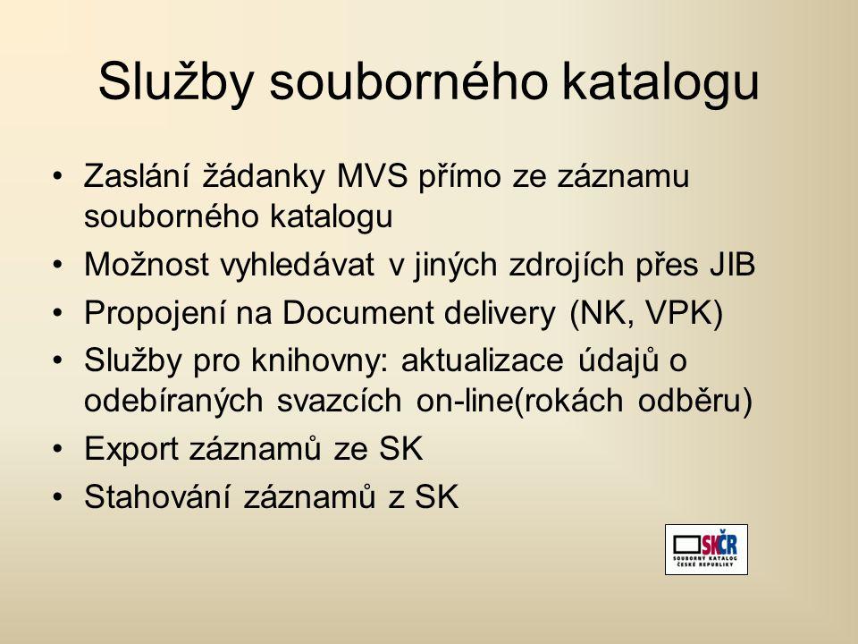 Služby souborného katalogu Zaslání žádanky MVS přímo ze záznamu souborného katalogu Možnost vyhledávat v jiných zdrojích přes JIB Propojení na Document delivery (NK, VPK) Služby pro knihovny: aktualizace údajů o odebíraných svazcích on-line(rokách odběru) Export záznamů ze SK Stahování záznamů z SK