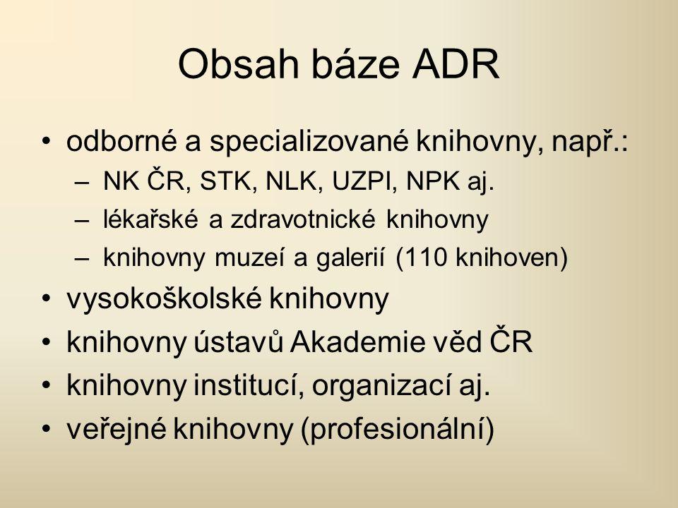 Obsah báze ADR odborné a specializované knihovny, např.: – NK ČR, STK, NLK, UZPI, NPK aj.