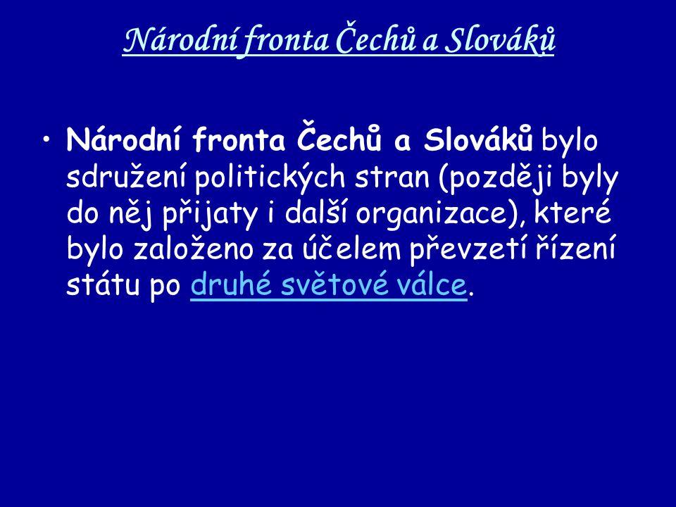 Národní fronta Čechů a Slováků Národní fronta Čechů a Slováků bylo sdružení politických stran (později byly do něj přijaty i další organizace), které