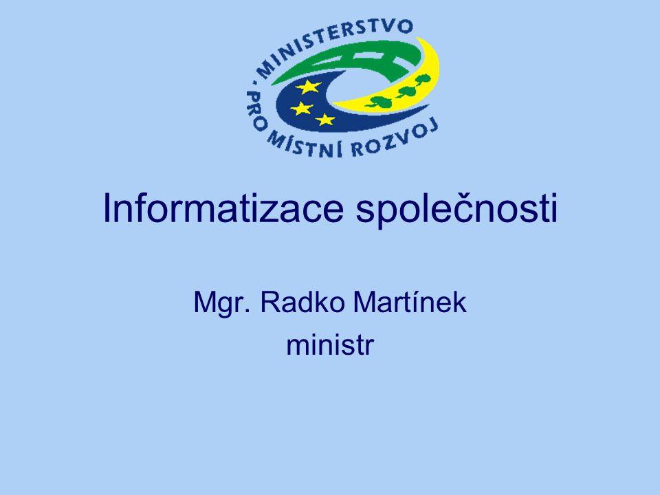 Informatizace společnosti Mgr. Radko Martínek ministr