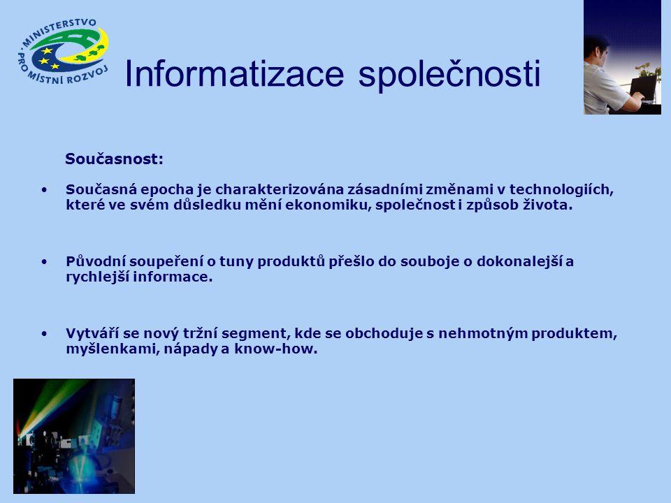 Informatizace společnosti Současná epocha je charakterizována zásadními změnami v technologiích, které ve svém důsledku mění ekonomiku, společnost i z