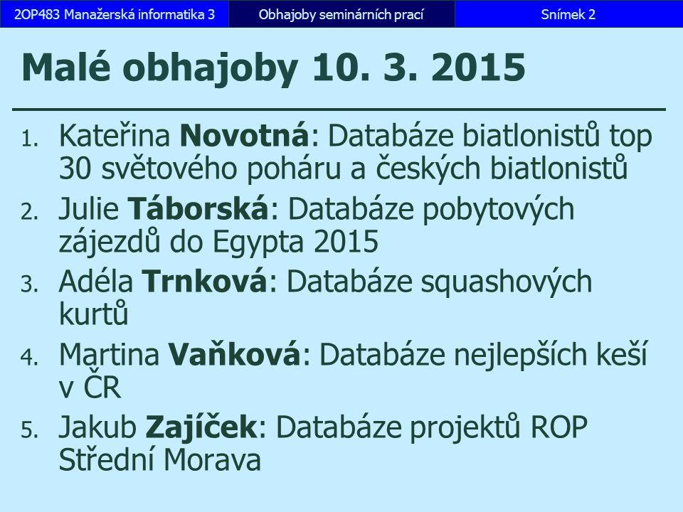Malé obhajoby 17.3. 2015 1. Tomáš Hendrych: Databáze zákazníků Škoda auto 2.