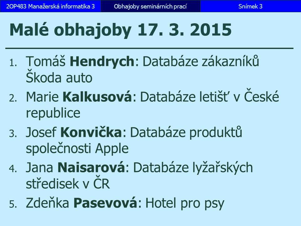 Malé obhajoby 17. 3. 2015 1. Tomáš Hendrych: Databáze zákazníků Škoda auto 2.
