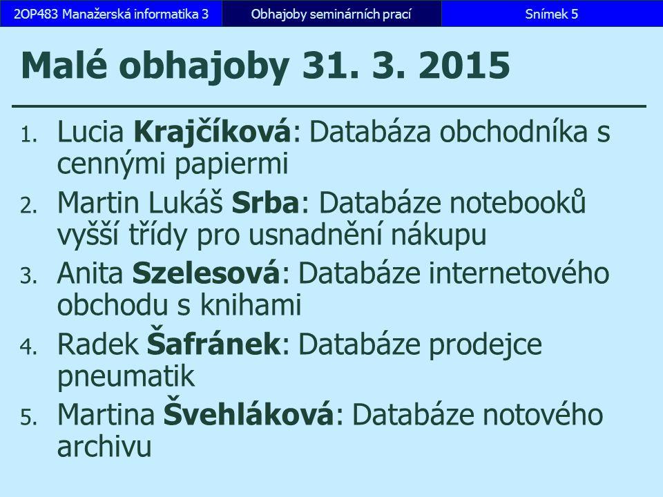 Velké obhajoby 19.5. 2015 1. Lucia Krajčíková: Databáza obchodníka s cennými papiermi 2.