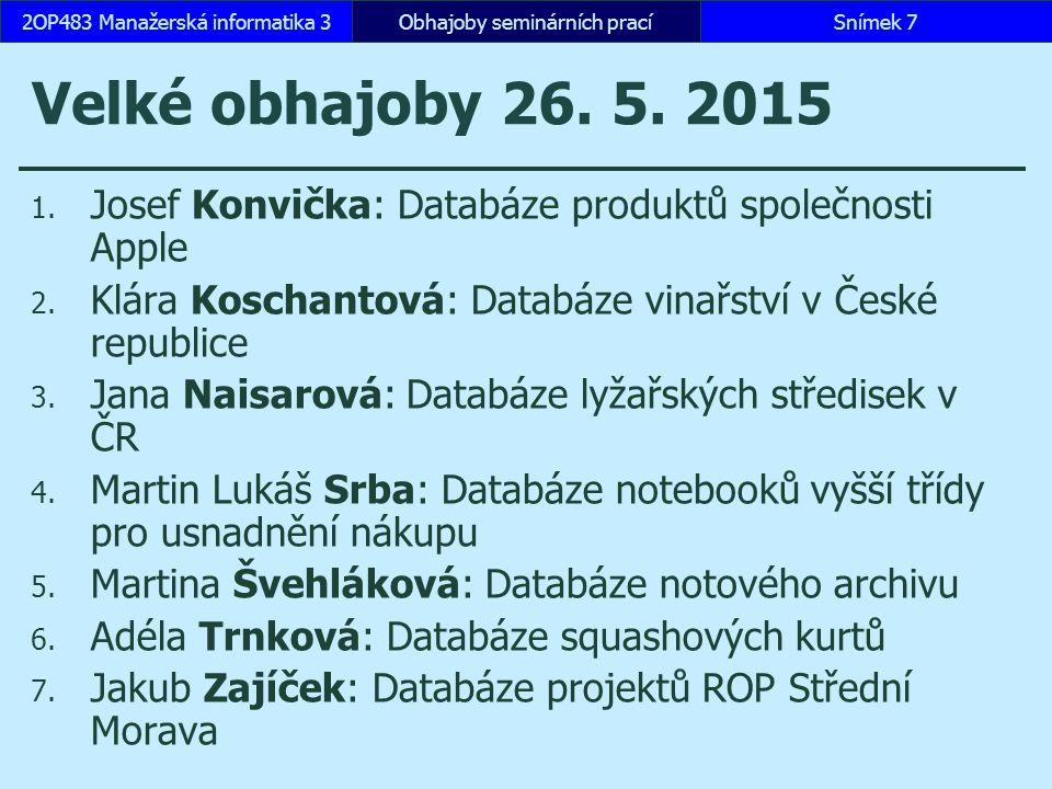 Velké obhajoby 2.6. 2015 1. Marie Foltýnová: Databáze internetového obchodu s hudbou 2.