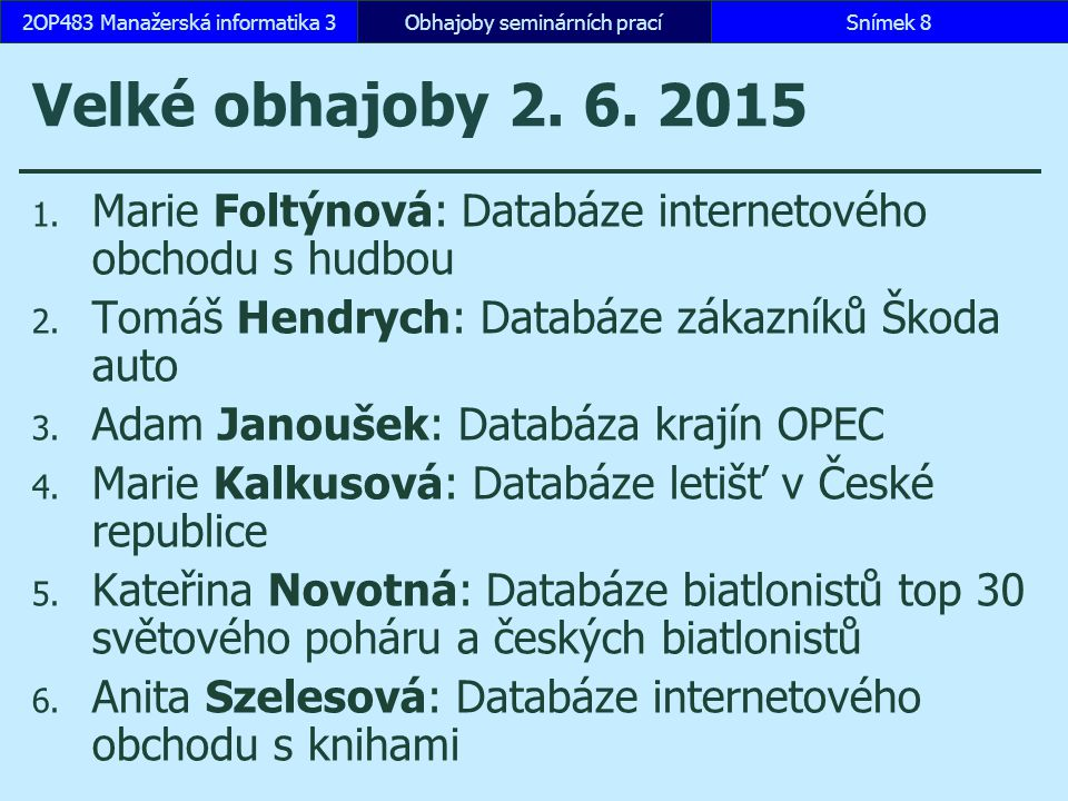 Velké obhajoby 2. 6. 2015 1. Marie Foltýnová: Databáze internetového obchodu s hudbou 2. Tomáš Hendrych: Databáze zákazníků Škoda auto 3. Adam Janouše