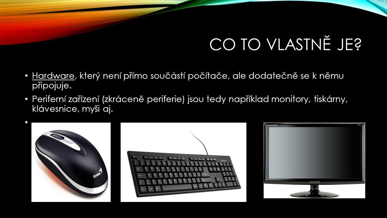 ZÁKLADNÍ ROZDĚLENÍ PERIFERIE Výstupní: tiskárna, monitor, reproduktor, sluchátka Vstupní: klávesnice, myš, webcam, joystick atd.