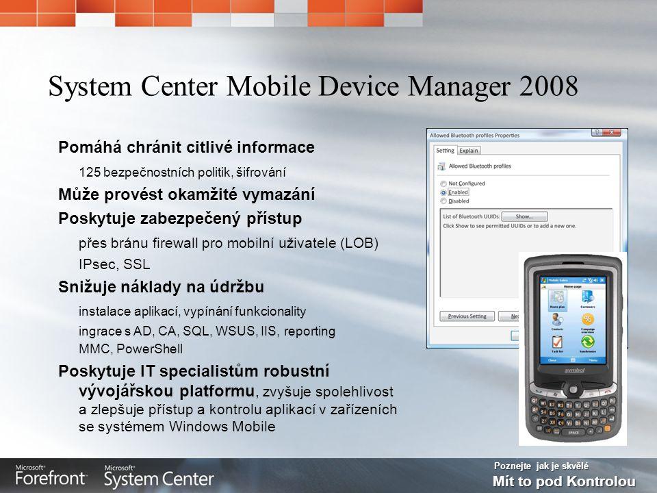 Poznejte jak je skvělé Mít to pod Kontrolou System Center Mobile Device Manager 2008 Pomáhá chránit citlivé informace 125 bezpečnostních politik, šifr