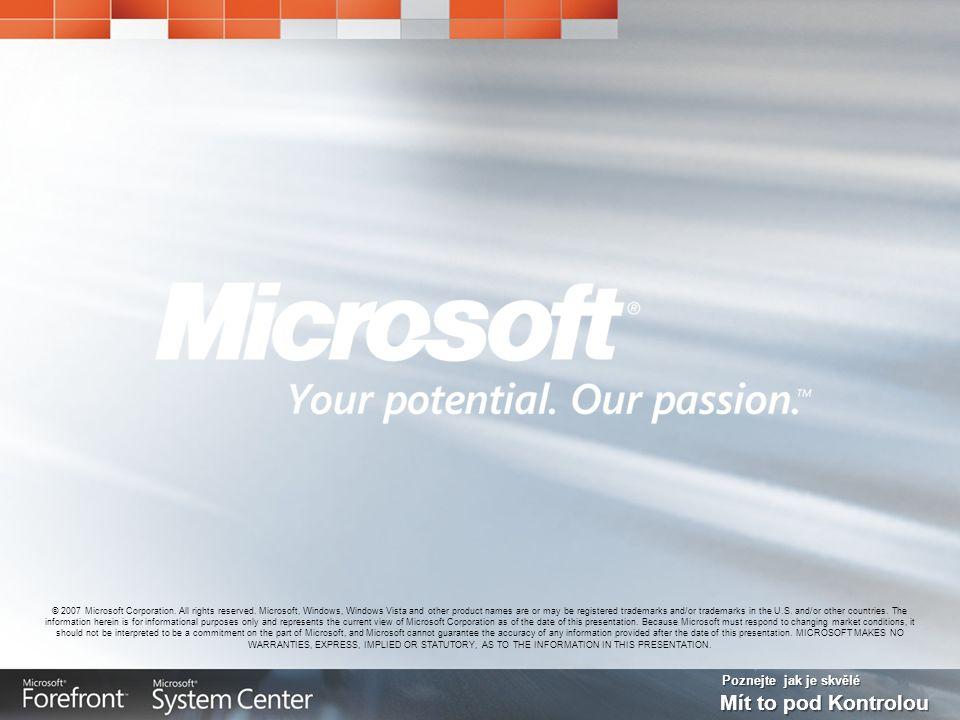 Poznejte jak je skvělé Mít to pod Kontrolou © 2007 Microsoft Corporation. All rights reserved. Microsoft, Windows, Windows Vista and other product nam