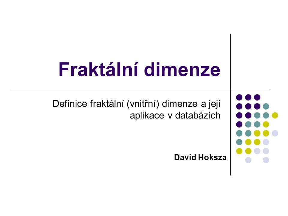 Algorimus pro selekci atributů FD (=D) <= ED (=E) Existuje D neodvoditelných atributů (D existuje (E-D) odvoditelných atributů Získat Eliminovat Parciální fraktální dimenze (pD) Korelační fraktální dimenze datasetu bez bez jednoho či více atributů.