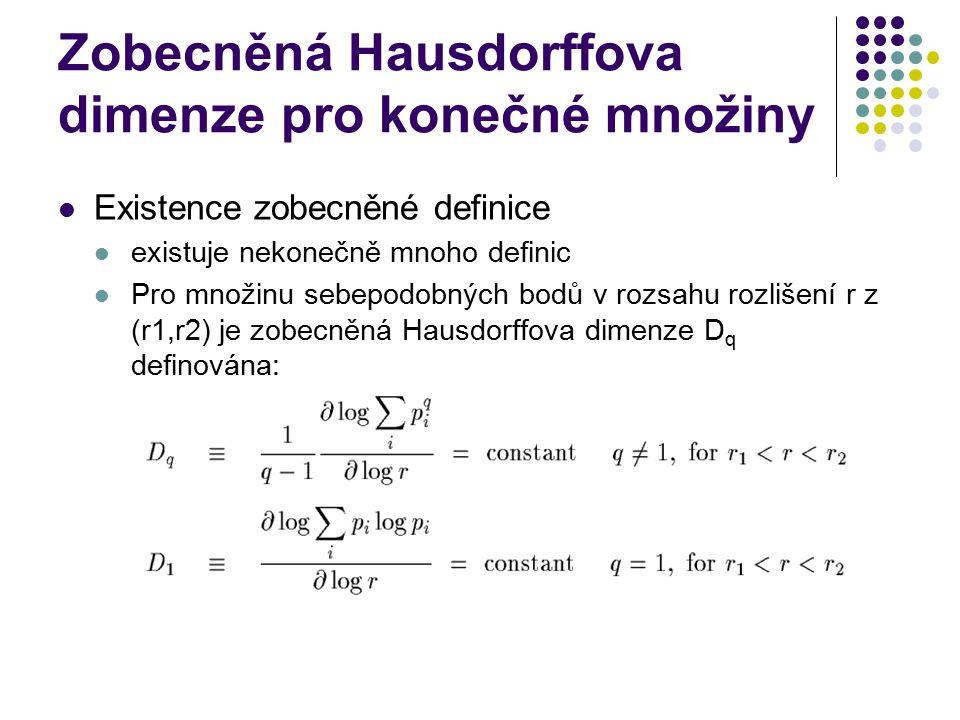 Zobecněná Hausdorffova dimenze pro konečné množiny Existence zobecněné definice existuje nekonečně mnoho definic Pro množinu sebepodobných bodů v rozsahu rozlišení r z (r1,r2) je zobecněná Hausdorffova dimenze D q definována: