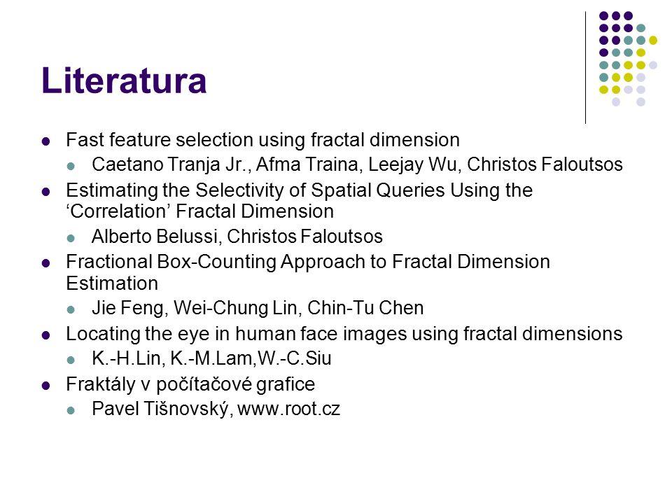 Literatura Fast feature selection using fractal dimension Caetano Tranja Jr., Afma Traina, Leejay Wu, Christos Faloutsos Estimating the Selectivity of