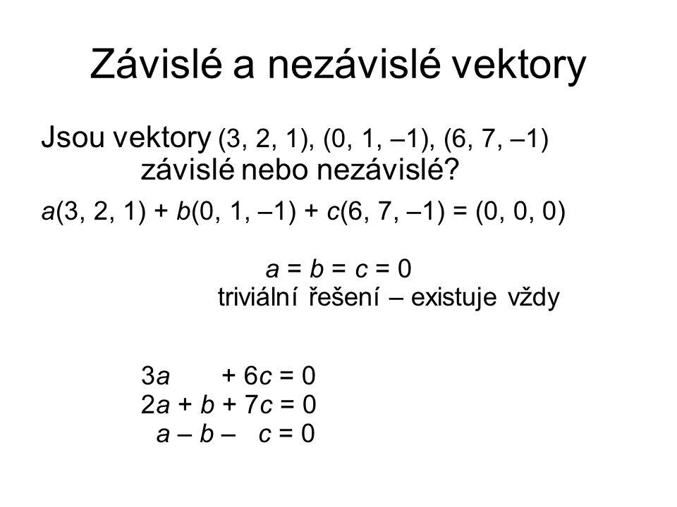 Závislé a nezávislé vektory Jsou vektory (3, 2, 1), (0, 1, –1), (6, 7, –1) závislé nebo nezávislé? a(3, 2, 1) + b(0, 1, –1) + c(6, 7, –1) = (0, 0, 0)