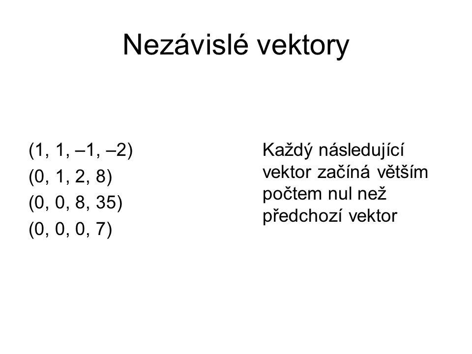 (1, 1, –1, –2) (0, 1, 2, 8) (0, 0, 8, 35) (0, 0, 0, 7) Každý následující vektor začíná větším počtem nul než předchozí vektor Nezávislé vektory