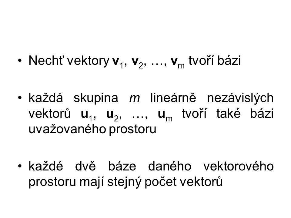 Nechť vektory v 1, v 2, …, v m tvoří bázi každá skupina m lineárně nezávislých vektorů u 1, u 2, …, u m tvoří také bázi uvažovaného prostoru každé dvě