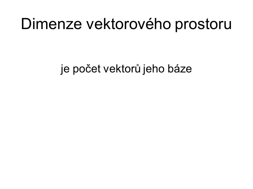 Dimenze vektorového prostoru je počet vektorů jeho báze
