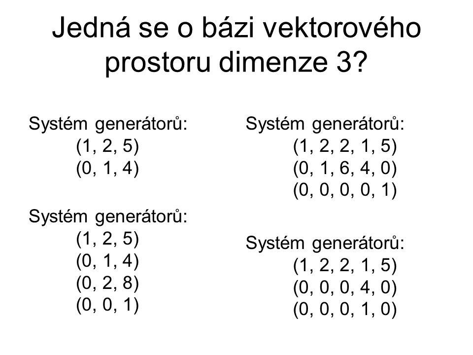 Jedná se o bázi vektorového prostoru dimenze 3? Systém generátorů: (1, 2, 5) (0, 1, 4) Systém generátorů: (1, 2, 5) (0, 1, 4) (0, 2, 8) (0, 0, 1) Syst