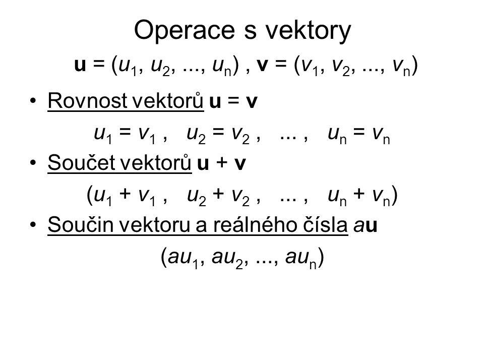 Operace s vektory u = (u 1, u 2,..., u n ), v = (v 1, v 2,..., v n ) Rovnost vektorů u = v u 1 = v 1, u 2 = v 2,..., u n = v n Součet vektorů u + v (u