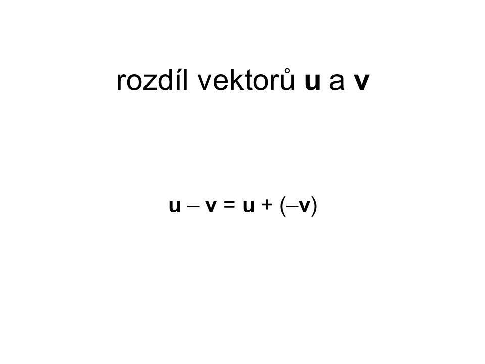 rozdíl vektorů u a v u – v = u + (–v)