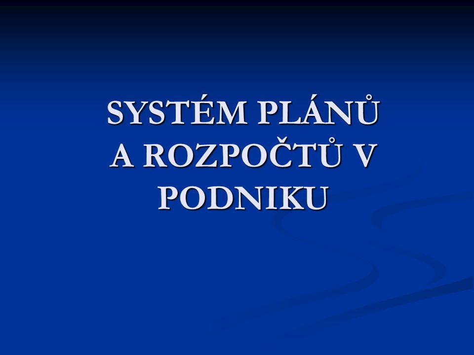= velice významným nástrojem řízení po linii vnitropodnikových útvarů a po linii odpovědnosti PLÁNY A ROZPOČTY