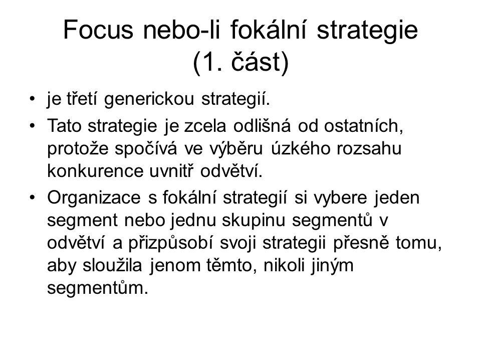 Focus nebo-li fokální strategie (1. část) je třetí generickou strategií. Tato strategie je zcela odlišná od ostatních, protože spočívá ve výběru úzkéh