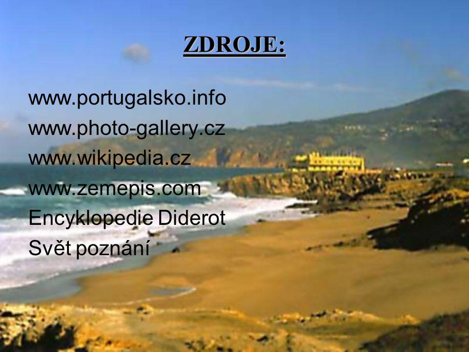 ZDROJE: www.portugalsko.info www.photo-gallery.cz www.wikipedia.cz www.zemepis.com Encyklopedie Diderot Svět poznání