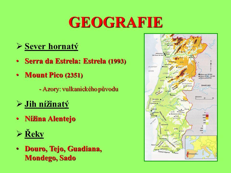GEOGRAFIE SS ever hornatý Serra da Estrela: Estrela (1993) Mount Pico (2351) - Azory: vulkanického původu JJ ih nížinatý Nížina Alentejo Ř