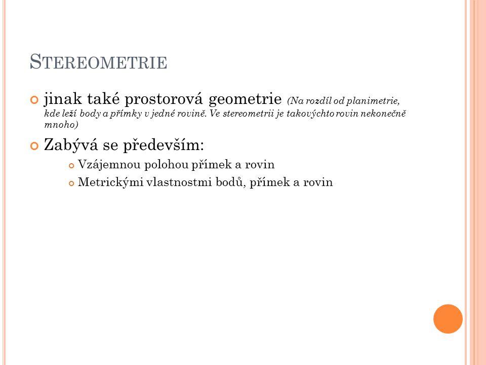 S TEREOMETRIE jinak také prostorová geometrie (Na rozdíl od planimetrie, kde leží body a přímky v jedné rovině.