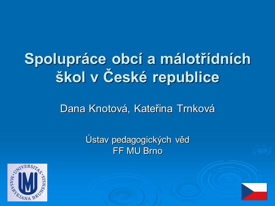 Spolupráce obcí a málotřídních škol v České republice Dana Knotová, Kateřina Trnková Ústav pedagogických věd FF MU Brno