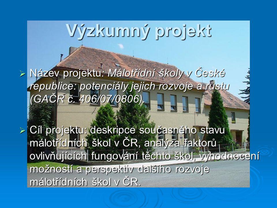 Výzkumný projekt  Název projektu: Málotřídní školy v České republice: potenciály jejich rozvoje a růstu (GAČR č. 406/07/0806).  Cíl projektu: deskri