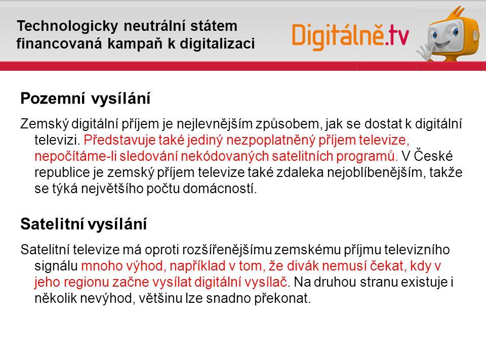 Technologicky neutrální státem financovaná kampaň k digitalizaci Pozemní vysílání Zemský digitální příjem je nejlevnějším způsobem, jak se dostat k digitální televizi.