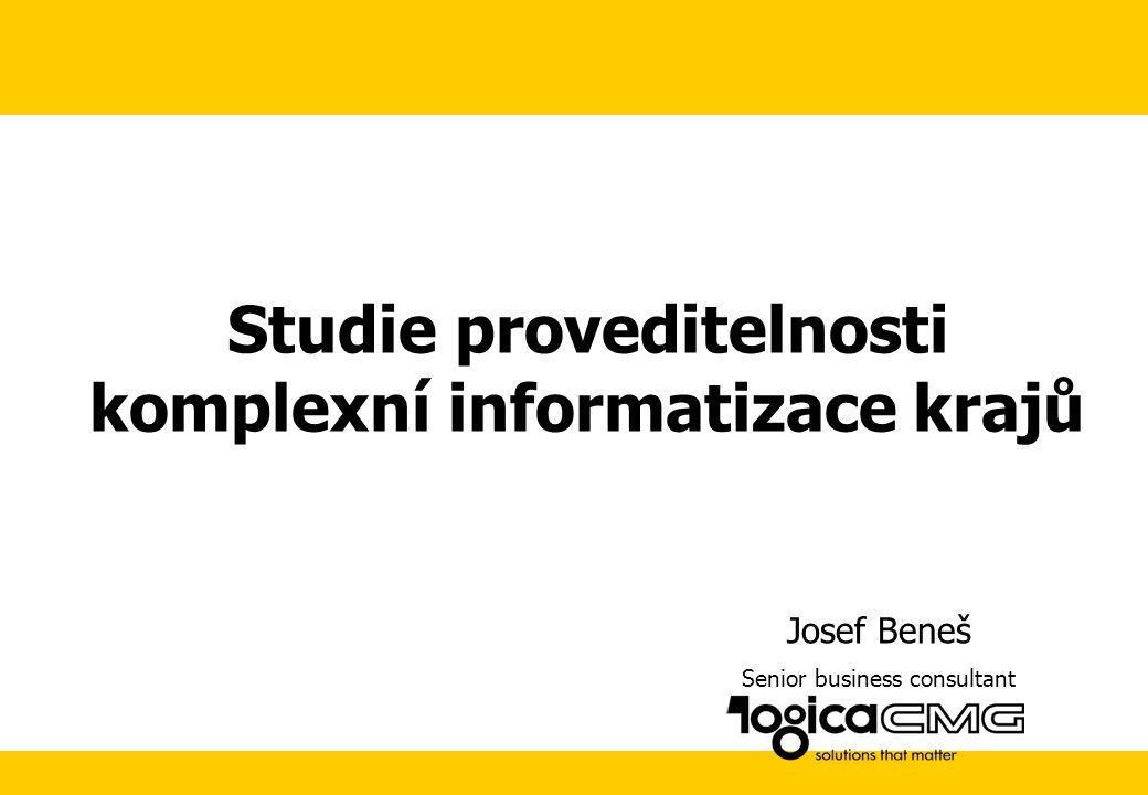 Studie proveditelnosti komplexní informatizace krajů Josef Beneš Senior business consultant