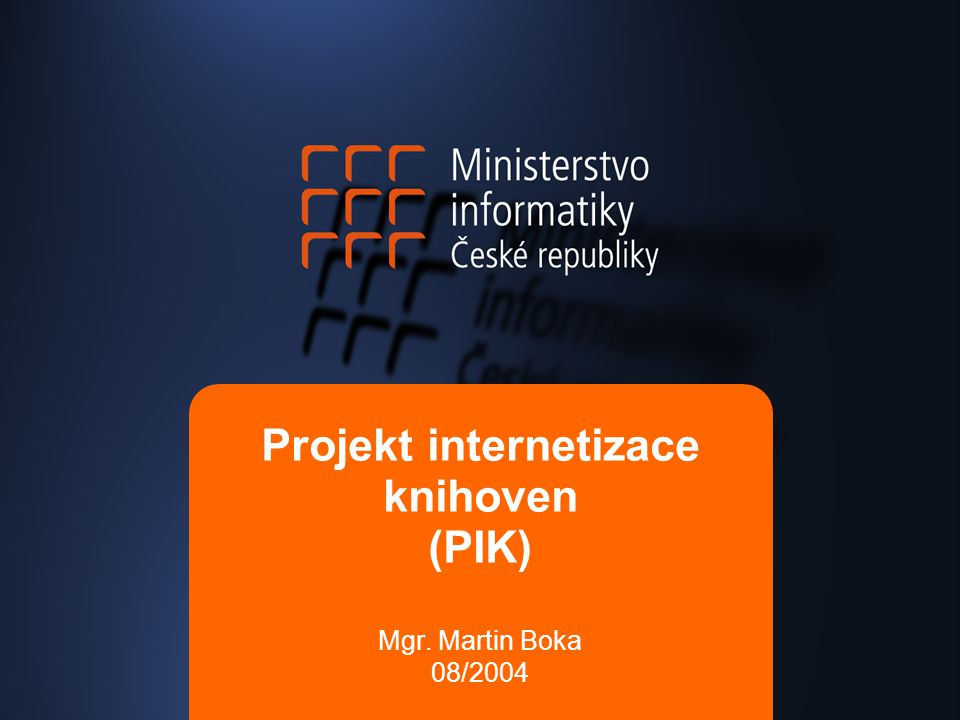 Projekt internetizace knihoven (PIK) Mgr. Martin Boka 08/2004