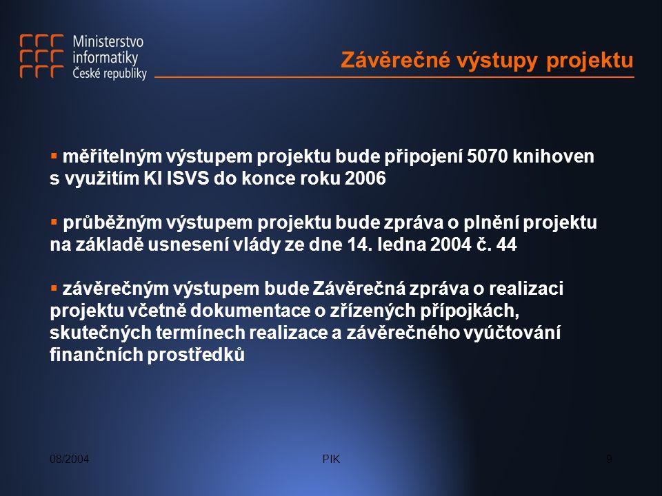 08/2004PIK9 Závěrečné výstupy projektu  měřitelným výstupem projektu bude připojení 5070 knihoven s využitím KI ISVS do konce roku 2006  průběžným výstupem projektu bude zpráva o plnění projektu na základě usnesení vlády ze dne 14.