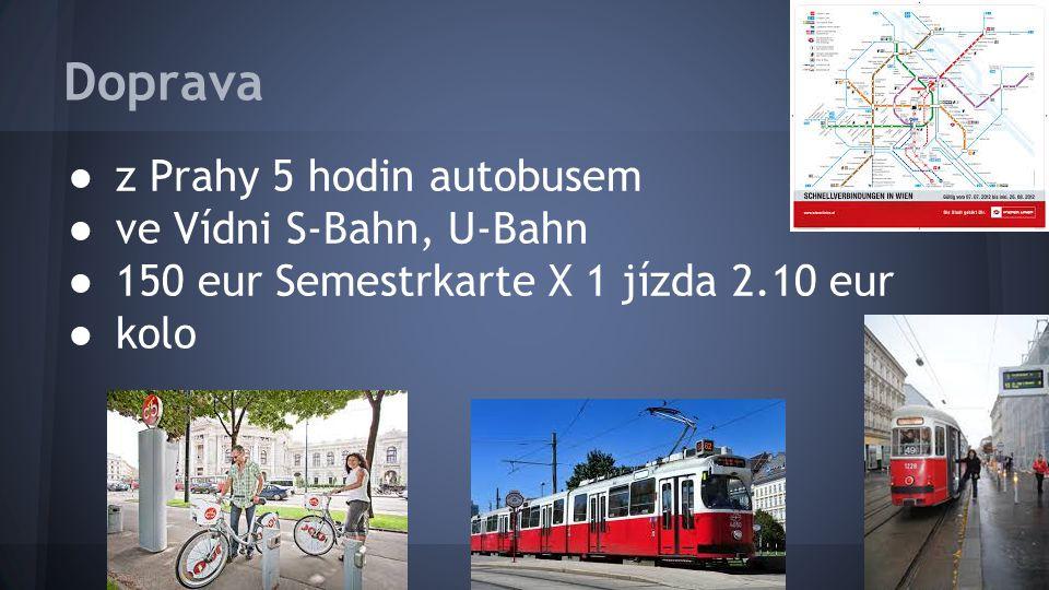 Doprava ● z Prahy 5 hodin autobusem ● ve Vídni S-Bahn, U-Bahn ● 150 eur Semestrkarte X 1 jízda 2.10 eur ● kolo
