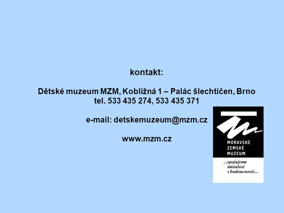 kontakt: Dětské muzeum MZM, Kobližná 1 – Palác šlechtičen, Brno tel. 533 435 274, 533 435 371 e-mail: detskemuzeum@mzm.cz www.mzm.cz