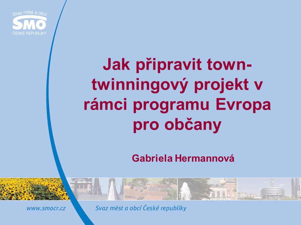 Jak připravit town- twinningový projekt v rámci programu Evropa pro občany Gabriela Hermannová
