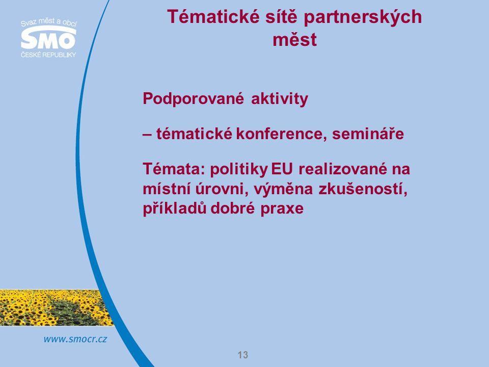 13 Tématické sítě partnerských měst Podporované aktivity – tématické konference, semináře Témata: politiky EU realizované na místní úrovni, výměna zkušeností, příkladů dobré praxe