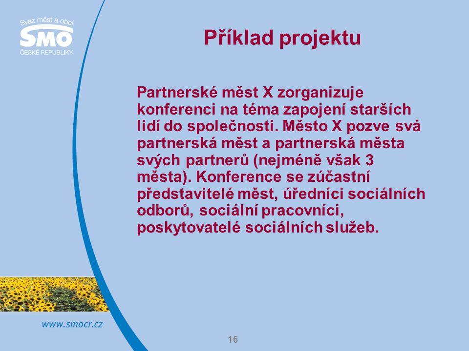 16 Příklad projektu Partnerské měst X zorganizuje konferenci na téma zapojení starších lidí do společnosti.
