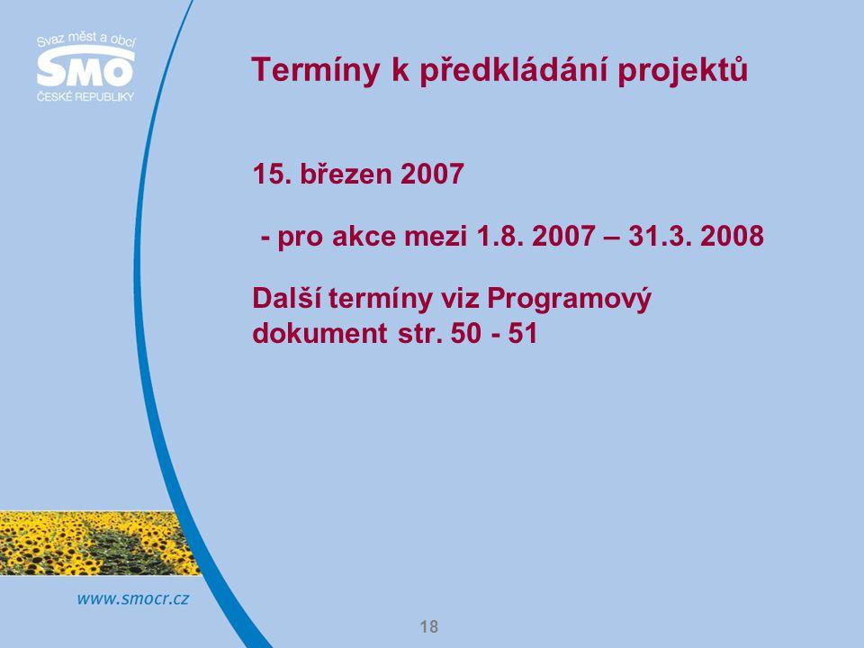 18 Termíny k předkládání projektů 15. březen 2007 - pro akce mezi 1.8.