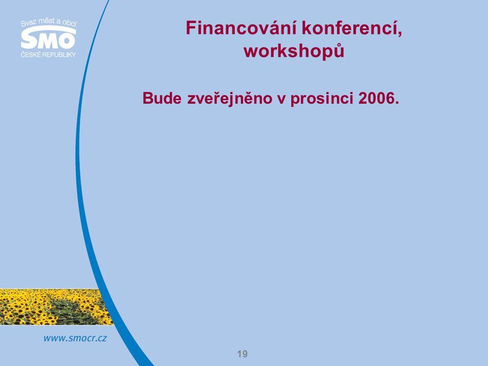 19 Financování konferencí, workshopů Bude zveřejněno v prosinci 2006.