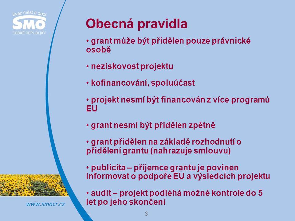 3 Obecná pravidla grant může být přidělen pouze právnické osobě neziskovost projektu kofinancování, spoluúčast projekt nesmí být financován z více programů EU grant nesmí být přidělen zpětně grant přidělen na základě rozhodnutí o přidělení grantu (nahrazuje smlouvu) publicita – příjemce grantu je povinen informovat o podpoře EU a výsledcích projektu audit – projekt podléhá možné kontrole do 5 let po jeho skončení