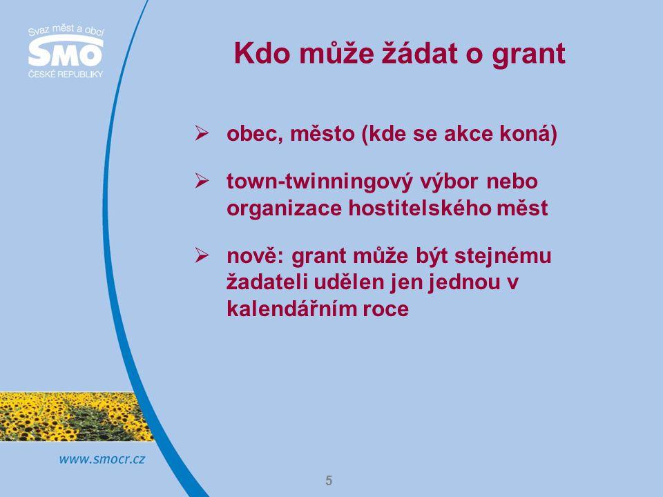 5 Kdo může žádat o grant  obec, město (kde se akce koná)  town-twinningový výbor nebo organizace hostitelského měst  nově: grant může být stejnému žadateli udělen jen jednou v kalendářním roce