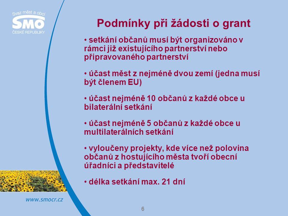6 Podmínky při žádosti o grant setkání občanů musí být organizováno v rámci již existujícího partnerství nebo připravovaného partnerství účast měst z nejméně dvou zemí (jedna musí být členem EU) účast nejméně 10 občanů z každé obce u bilaterální setkání účast nejméně 5 občanů z každé obce u multilaterálních setkání vyloučeny projekty, kde více než polovina občanů z hostujícího města tvoří obecní úřadníci a představitelé délka setkání max.