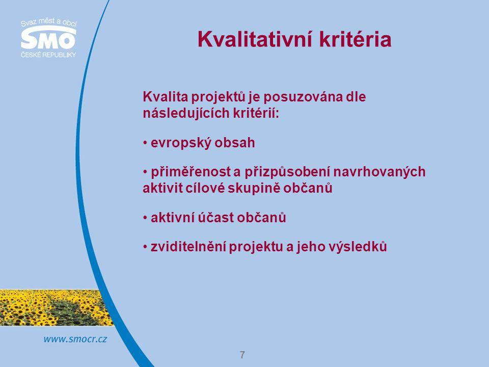 7 Kvalitativní kritéria Kvalita projektů je posuzována dle následujících kritérií: evropský obsah přiměřenost a přizpůsobení navrhovaných aktivit cílové skupině občanů aktivní účast občanů zviditelnění projektu a jeho výsledků
