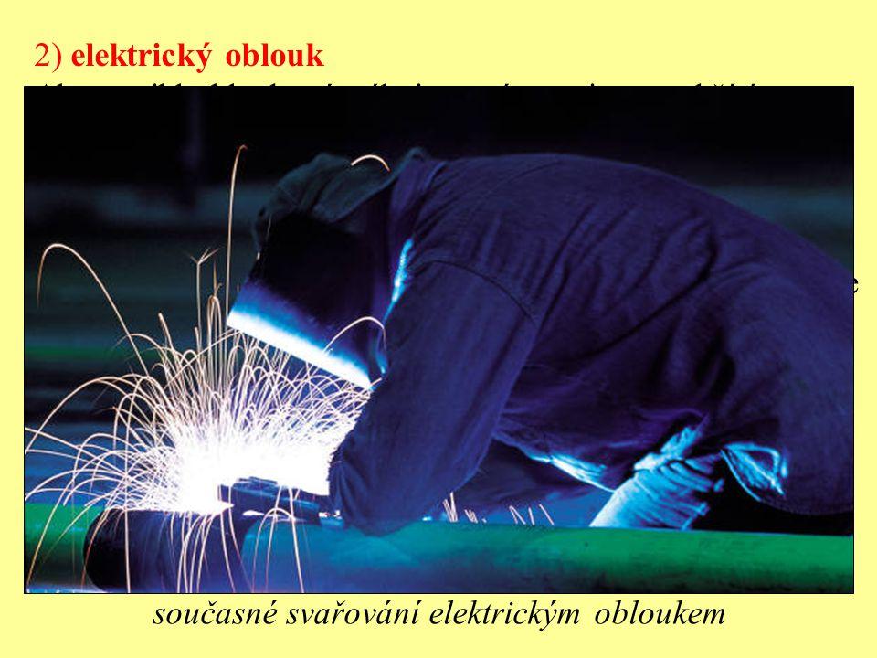 Využití elektrického oblouku 1)v obloukových pecích k tavení kovu 2) ke svařování kovových dílů