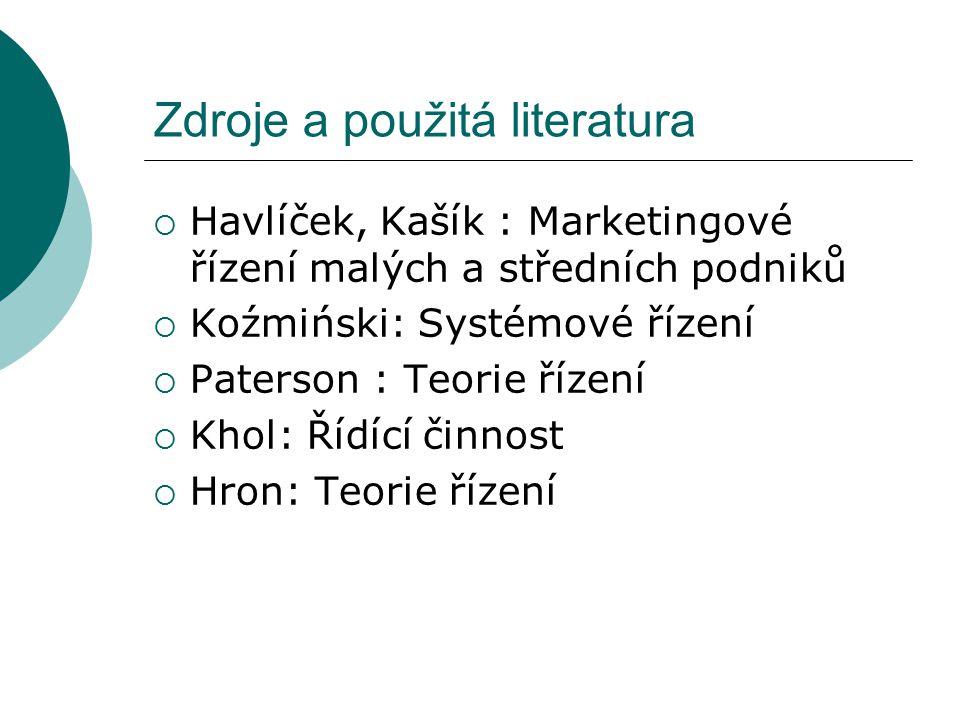 Zdroje a použitá literatura  Havlíček, Kašík : Marketingové řízení malých a středních podniků  Koźmiński: Systémové řízení  Paterson : Teorie řízen