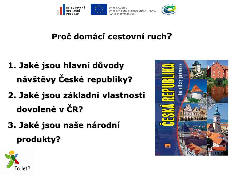Proč domácí cestovní ruch . 1. Jaké jsou hlavní důvody návštěvy České republiky.