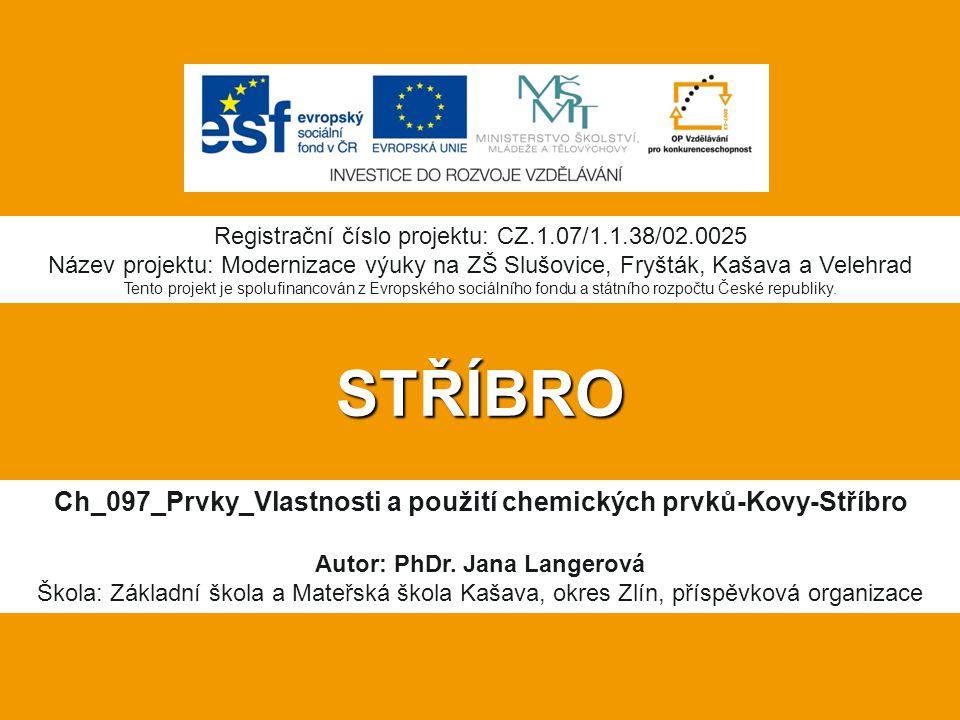 STŘÍBRO Ch_097_Prvky_Vlastnosti a použití chemických prvků-Kovy-Stříbro Autor: PhDr.