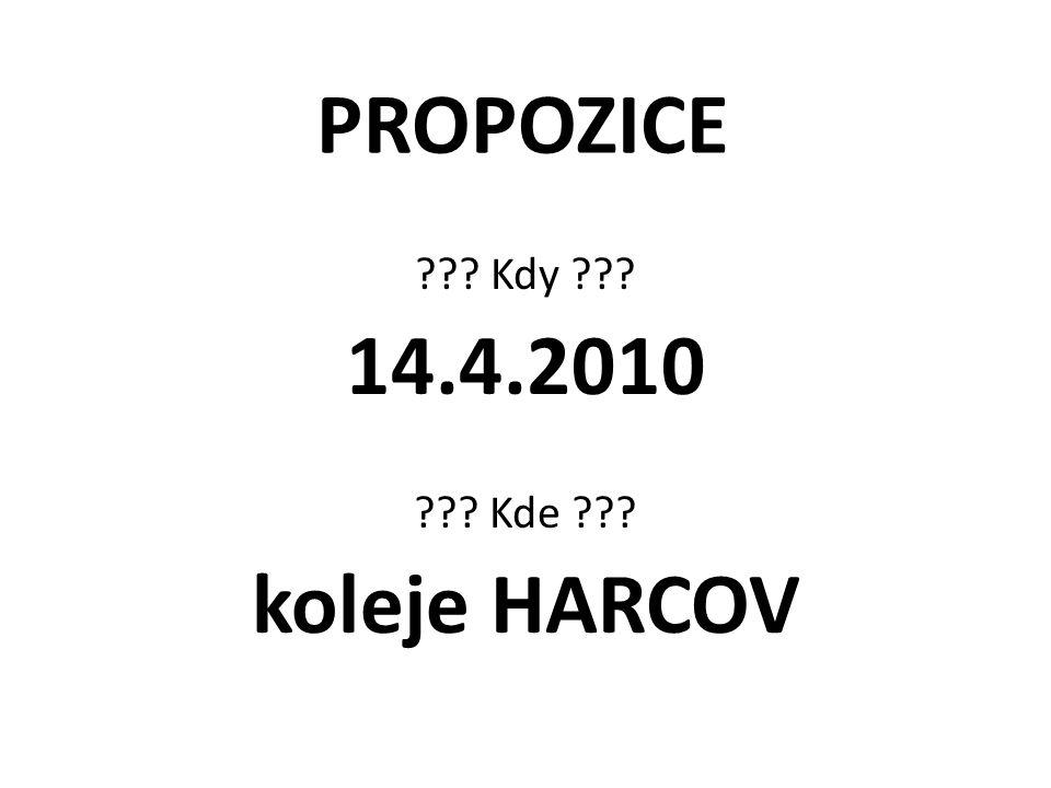 PROPOZICE ??? Kdy ??? 14.4.2010 ??? Kde ??? koleje HARCOV